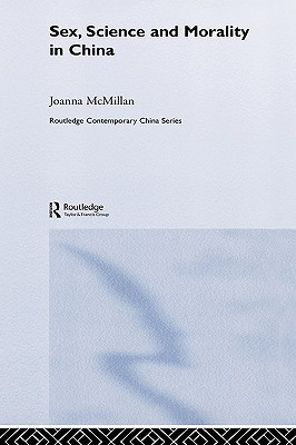 Sex, Science and Morality in China  by  Joanne Mcmillan
