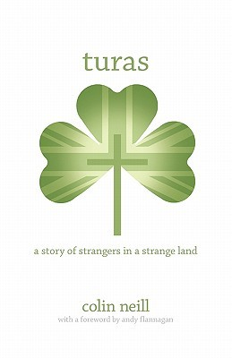 Turas: A Story Of Strangers In A Strange Land  by  Colin Neill