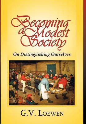 Becoming a Modest Society  by  Gregory Loewen