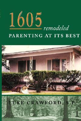 1605 Remodeled, Parenting at Its Best  by  Luke  Crawford
