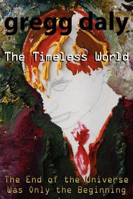 The Timeless World  by  Gregg Daly