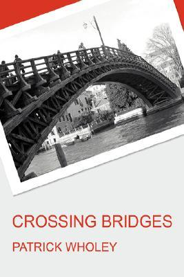 Crossing Bridges Patrick Wholey