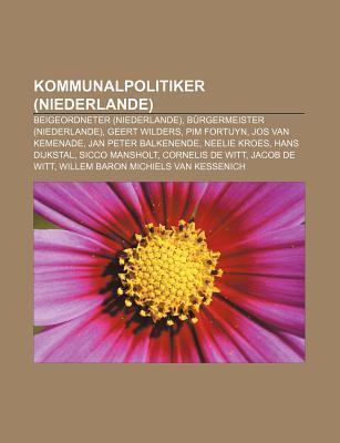 Kommunalpolitiker (Niederlande): Beigeordneter (Niederlande), B Rgermeister (Niederlande), Geert Wilders, Pim Fortuyn, Jos Van Kemenade  by  Source Wikipedia