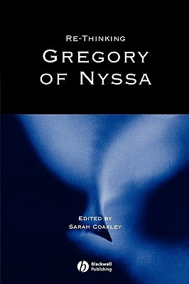 Re-Thinking Gregory of Nyssa: Realism, Magic, and the Art of Adaptation Sarah Coakley