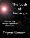 The Luck of Han'anga (War of the Second Iteration #1)