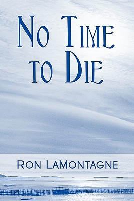 No Time to Die Ron Lamontagne
