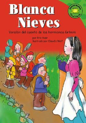 Blanca Nieves: Versisn del Cuento de Los Hermanos Grimm  by  Eric Blair