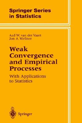 Weak Convergence and Empirical Processes: With Applications to Statistics  by  Aad W. van der Vaart