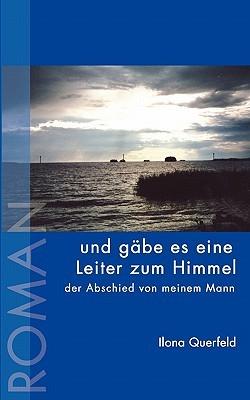 und gäbe es eine Leiter zum Himmel: der Abschied von meinem Mann  by  Ilona Querfeld