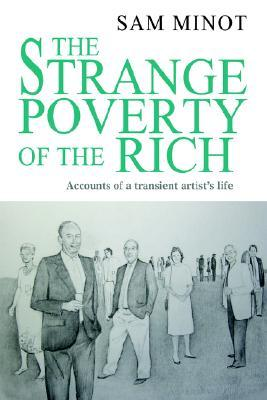 The Strange Poverty of the Rich: Accounts of a Transient Artists Life Sam Minot