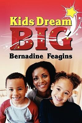Kids, Dream Big  by  Bernadine Feagins