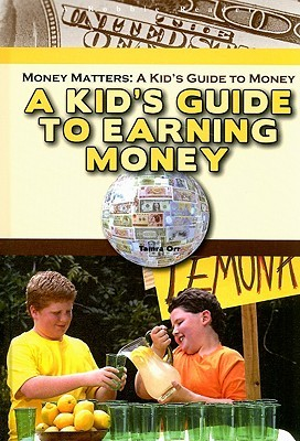 A Kids Guide to Earning Money Tamra B. Orr