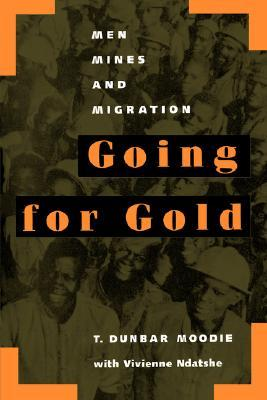 Going for Gold: Men, Mines, and Migration  by  T. Dunbar Moodie