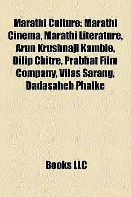 Marathi Culture: Marathi Cinema, Marathi Literature, Arun Krushnaji Kamble, Dilip Chitre, Prabhat Film Company, Vilas Sarang, Dadasaheb  by  Books LLC