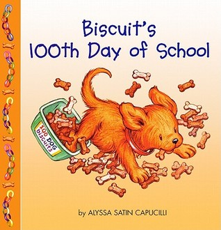 Biscuits 100th Day of School  by  Alyssa Satin Capucilli
