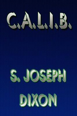 C.A.L.I.B.  by  S. Joseph Dixon