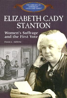 Elizabeth Cady Stanton: Women's Suffrage and the First Vote