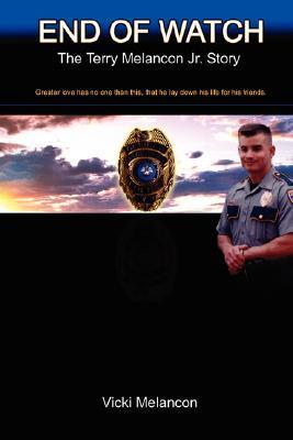 End of Watch: The Terry Melancon Jr.Story  by  Vicki Melancon