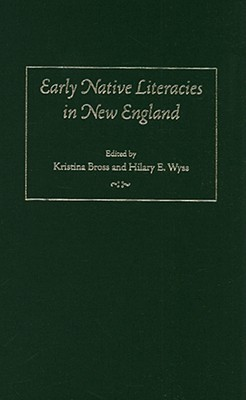 Early Native Literacies in New England: A Documentary and Critical Anthology  by  Kristina Bross