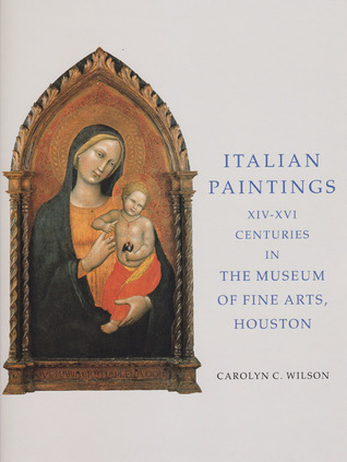 Italian Paintings, XIV-XVI Centuries, in the Museum of Fine Arts, Houton, Rice University Press-Merrell Holberton, 1996 Carolyn C. Wilson