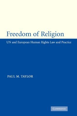 Freedom of Religion: Un and European Human Rights Law and Practice  by  Paul M. Taylor