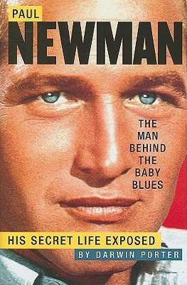 Paul Newman, The Man Behind the Baby Blues  by  Darwin Porter