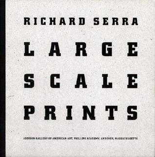 Richard Serra: Large Scale Prints Richard Serra