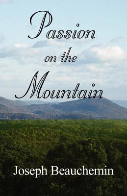 Passion on the Mountain Joseph Beauchemin