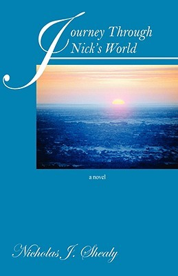 Journey Through Nicks World  by  Nicholas J Shealy