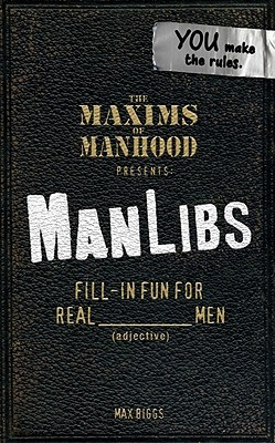 The Maxims of Manhood Presents: ManLibs  by  Max Biggs