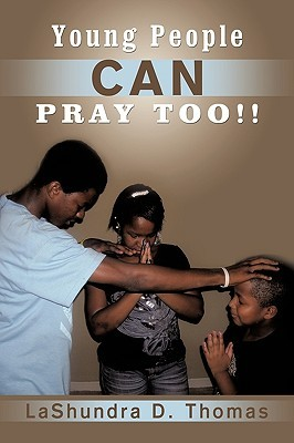 Young People Can Pray Too!!  by  Lashundra D. Thomas