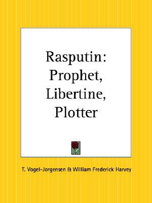 Rasputin: Prophet, Libertine, Plotter T. Vogel-Jorgensen