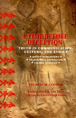 A Time Before Deception: Truth in Communication, Culture, and Ethics: Native Worldviews, Traditional Expression, Sacred Ecology  by  Thomas W. Cooper