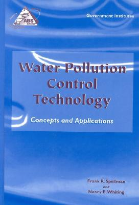 Water Pollution Control Technology: Concepts and Applications: Concepts and Applications  by  Frank R. Spellman