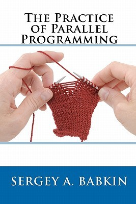The Practice of Parallel Programming Sergey A. Babkin