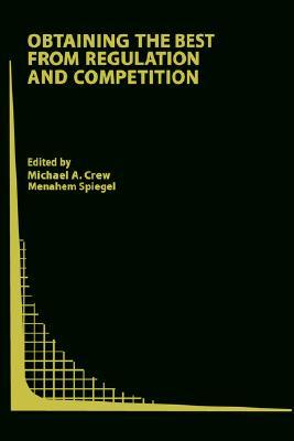Obtaining the Best from Regulation and Competition M. a. Crew