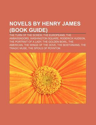 Novels  by  Henry James (Book Guide): The Turn of the Screw, the Europeans, the Ambassadors, Washington Square, Roderick Hudson by Source Wikipedia