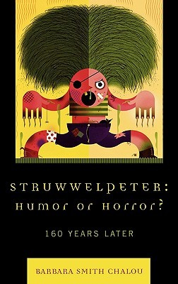 Struwwelpeter: Humor or Horror?: 160 Years Later  by  Barbara Smith Chalou