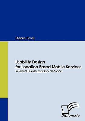 Usability Design for Location Based Mobile Services in Wireless Metropolitan Networks Etienne Samii