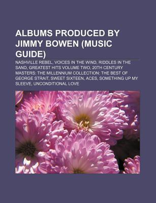 Albums Produced  by  Jimmy Bowen: Nashville Rebel, Voices in the Wind, Aces, Still Within the Sound of My Voice, Something up My Sleeve by Books LLC