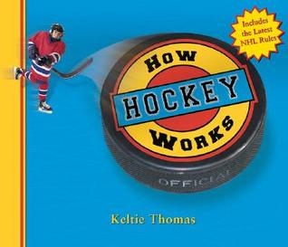 How Hockey Works  by  Keltie Thomas