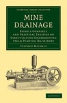 Mine Drainage: Being a Complete and Practical Treatise on Direct-Acting Underground Steam Pumping Machinery ...  by  Stephen Michell