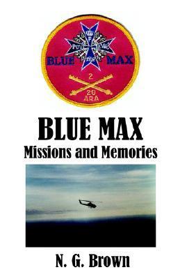 Blue Max: Missions & Memories N.G. Brown
