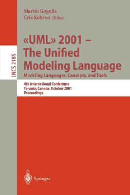UML 2001 - The Unified Modeling Language. Modeling Languages, Concepts, and Tools: 4th International Conference, Toronto, Canada, October 1-5, 2001. Proceedings M. Gogolla