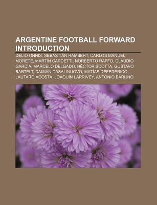 Argentine Football Forward Introduction: Delio Onnis, Sebasti N Rambert, Carlos Manuel Morete, Mart N Cardetti, Norberto Raffo, Claudio Garc a  by  Source Wikipedia