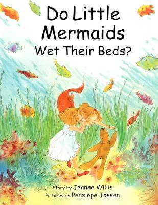 Do Little Mermaids Wet Their Beds? Jeanne Willis