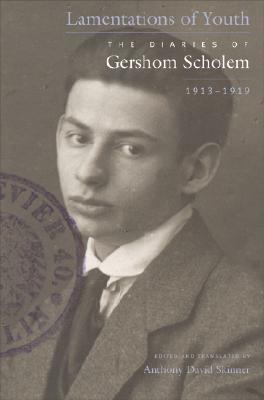 Lamentations of Youth: The Diaries of Gershom Scholem, 1913-1919 Gershom Scholem