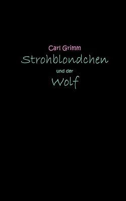Strohblondchen Und Der Wolf Carl Grimm