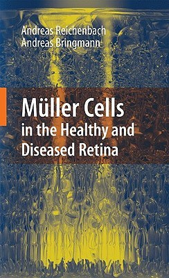Muller Cells in the Healthy and Diseased Retina Andreas Reichenbach