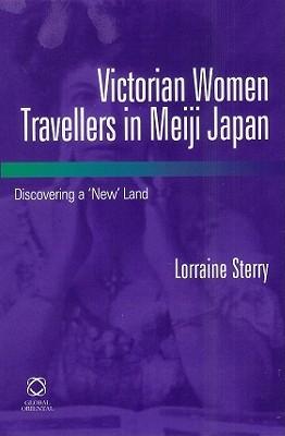 Victorian Women Travellers In Meiji Japan  by  La Trobe University Lorraine Sterry